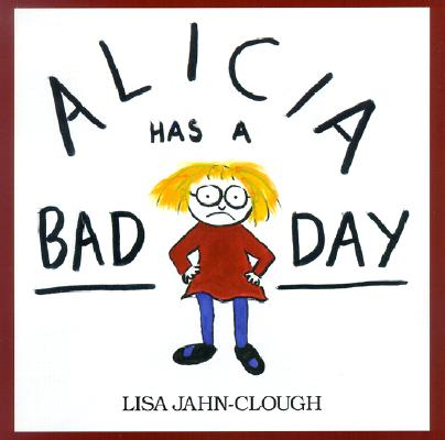 Alicia Has a Bad Day By Jahn-Clough, Lisa